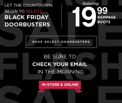 Let the Countdown Begin to Select BLACK FRIDAY DEALS NOW | featuring 19.99 Rampage Boots | Be Sure to Check Your Email in the Morning | In-Store & Online | shop Select Doorbusters