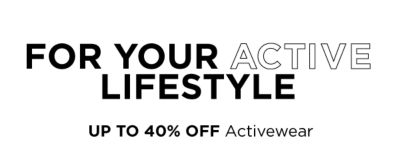 FOR YOUR ACTIVE LIFESTYLE - Up to 40% off Activewear, featuring be inpsired®. Shop Now.