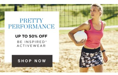 PRETTY PERFORMANCE - Up to 50% off be inspired® Activewear. Shop Now.