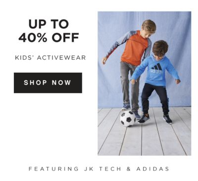 Up to 40% off Kid's Activewear, featuring JK Tech® & adidas®. Shop Now.