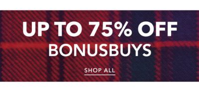 Up to 75% off BonusBuys. Shop All.
