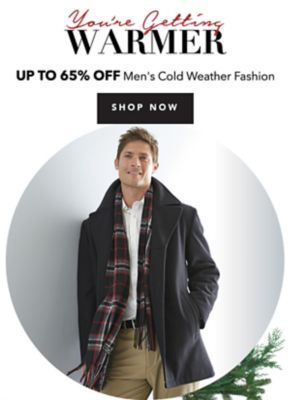 YOU'RE GETTING WARMER - UP TO 65% OFF MEN'S COLD WEATHER FASHION. SHOP NOW.