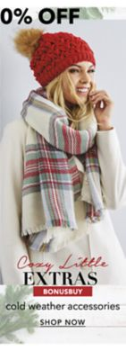 BonusBuy - Cozy Little Extras Up to 50% off cold weather accessories. Shop Now.