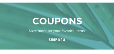 COUPONS - Save more on your favorite items. Shop Now.