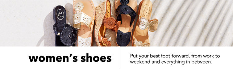 women's shoes Put your best foot forward, from work to weekend and everything in between.