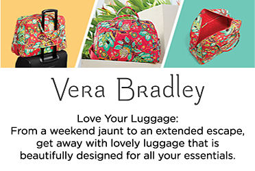 Vera Bradley Love Your Luggage: From a weekend jaunt to an extended escape, get away with lovely luggage that is beautifully designed for all your essentials.