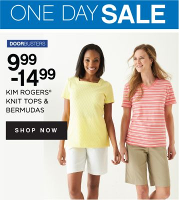 ONE DAY SALE | DOORBUSTERS | 9.99 - 14.99 KIM ROGERS® KNIT TOPS & BERMUDAS | SHOP NOW