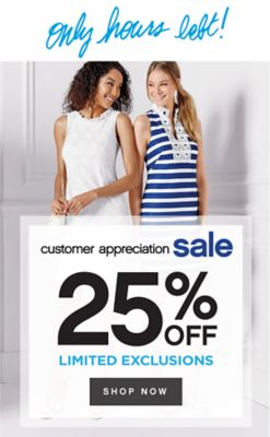 Only hours left! | customer appreciation sale 25% OFF LIMITED EXCLUSIONS | SHOP NOW