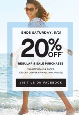 ENDS SATURDAY, 5/21 | 20% OFF* REGULAR & SALE PURCHASES | (15% OFF HOME & SHOES, 10% OFF COFFEE & SMALL APPLIANCES) | VISIT US ON FACEBOOK