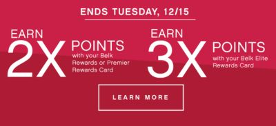 ENDS TUESDAY, 12/15 | EARN 2X POINTS with your Belk Rewards of Premier Rewards Card | Earn 3X POINTS with your Belk Elite Rewards Card | LEARN MORE