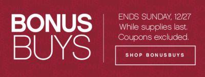 BONUSBUYS | ENDS SUNDAY, 12/27 While supplies last. Coupons excluded. | SHOP BONUSBUYS