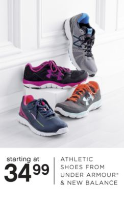 STARTING AT 34.99 ATHLETIC SHOES FROM UNDER ARMOUR® & NEW BALANCE