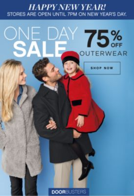 HAPPY NEW YEAR! STORES ARE OPEN UNTIL 7PM ON NEW YEAR'S DAY. | ONE DAY SALE 75% OFF OUTERWEAR | SHOP NOW DOORBUSTERS