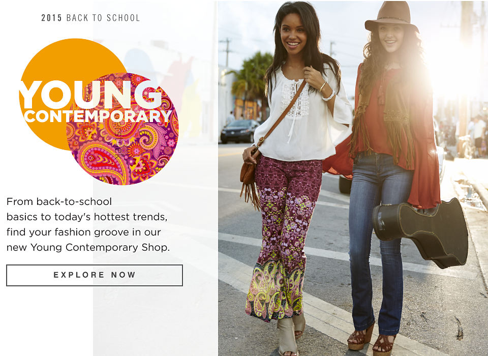 2015 Back to School | Young Contemporary | From back-to-school basics to today's hottest trends, find your fashion groove in our new Young Contemporary Shop. | Explore Now