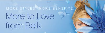 More Styles. More Benefits. More to Love from Belk