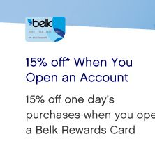 15% off* When You Open an Account - 15% off one day's purchases when you open a Belk Rewards Card