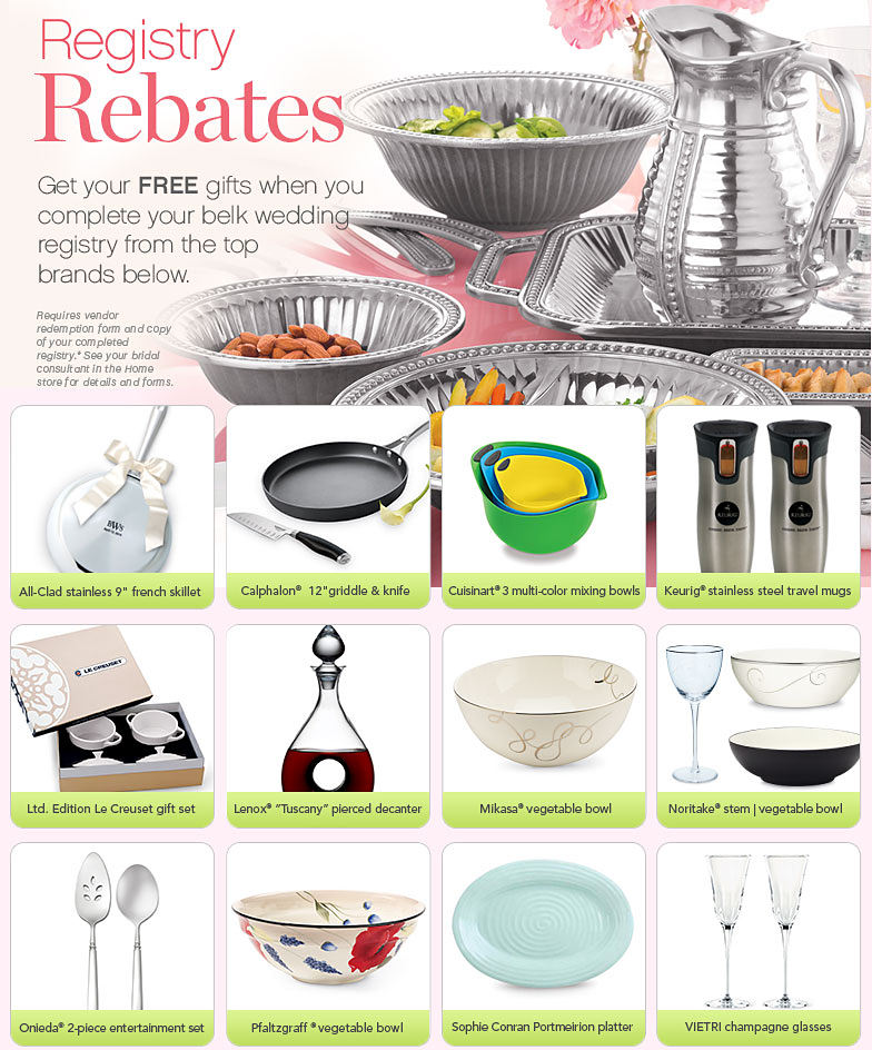 Registry Rebates Get your FREE gifts when you complete your belk wedding registry from the top brands* Requires vendor redemption and copy of your completed registry* See your bridal consultant in the Home store for bridal consultant in the Home store for details and forms