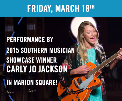 Friday, March 18th | Performance by 2015 Southern Musician Showcase winner Carly Jo Jackson in Marion Square