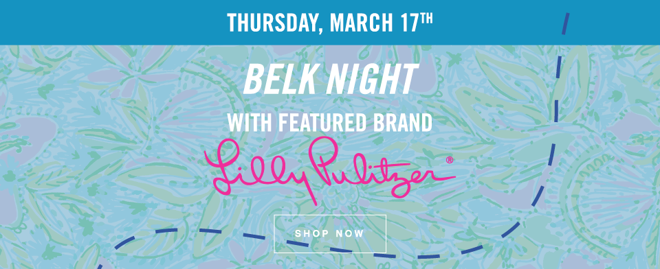 Thursday, March 17th | Belk Night with Featured Brand Lilly Pulitzer® | Shop Now