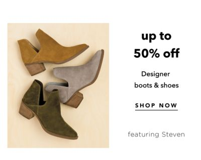 Up to 50% off Designer boots & shoes, featuring Steven. Shop Now.