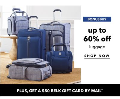 BONUSBUY - Up to 60% off luggage ... Plus, get a $50 Belk Gift Card by mail. Shop Now.