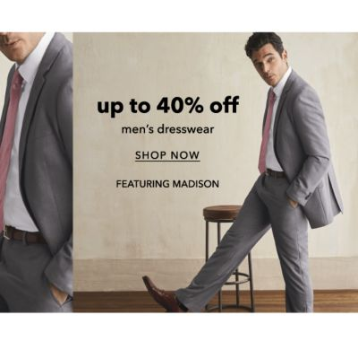 Up to 40% off men's dresswear, featuring Madison. Shop Now.