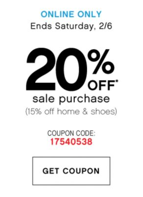 ONLINE ONLY | Ends Saturday, 2/6 | 20% OFF* sale purchase (15% off home & shoes) | COUPON CODE: 17540538 | GET COUPON