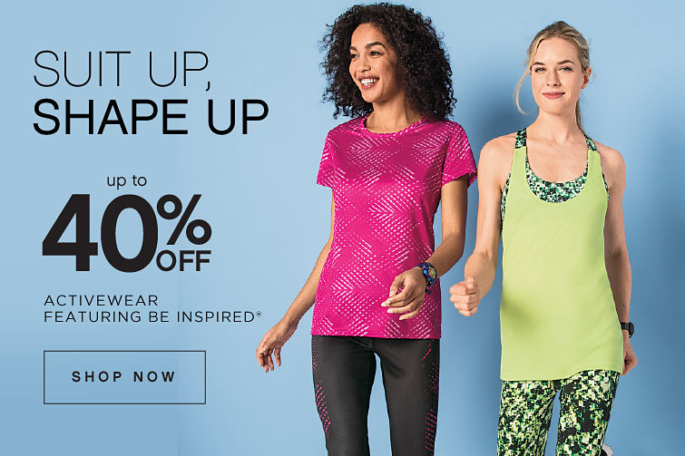 Suit Up, Shape Up | Up to 40% off Activewear featuring Be Inspired® - Shop Now