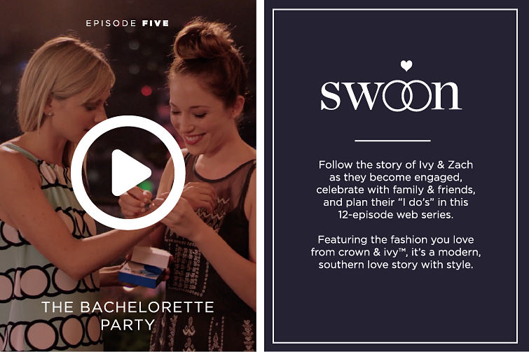 Episode Five - The Bachelorette Party | Swoon | Follow the story of Ivy & Zach as they become engaged, celebrate with family & friends, and plan their 'I do's' in this 12-episode web series. Featuring the fashion you love from crown & ivy™, it's a modern, southern love story with style.