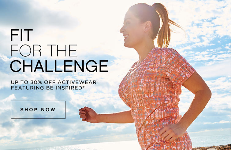 Fit for the Challenge | Up to 30% off Activewear featuring Be Inspired® - Shop Now