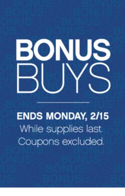 BONUSBUYS | ENDS MONDAY, 2/15 While supplies last. Coupons excluded.
