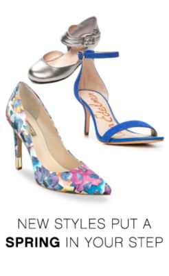 NEW STYLES PUT A SPRING IN YOUR STEP