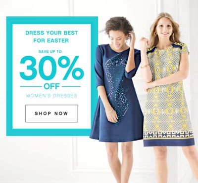 DRESS YOUR BEST FOR EASTER | SAVE UP TO 30% OFF WOMEN'S DRESSES | SHOP NOW