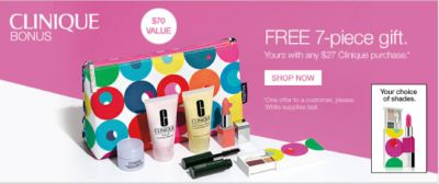 CLINIQUE BONUS   $70 VALUE   Your choice of shades.   FREE 7-piece gift.   Yours with any $27 Clinique purchase.*   SHOP NOW   *One offer to a customer, please. While supplies last.