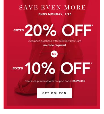 Save Even More - Ends Monday. 2/20 - Extra 20% off* clearance purchase with Belk Rewards Card {NO CODE REQUIRED} OR Extra 10% off* clearance purchase with coupon code: 25898352