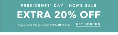 Presidents' Day Home Sale - Extra 20% off regular and sale purchase (15% off shoes). Get coupon.