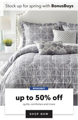 BONUSBUY - Stock up for spring with BonusBuys - Up to 50% off quilts, comforters and more. Shop Now.
