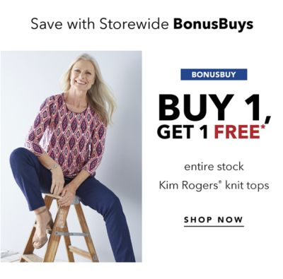 Save with Storewide BonusBuys - BONUSBUY - Buy 1, Get 1 Free* entire stock Kim Rogers® knit tops. Shop Now.