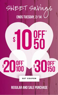 Sweet Savings - Ends Tuesday, 2/14 ... $10 off* 50, $20 off* 100, or $30 off* 50 regular and sale purchase. Get Coupon.