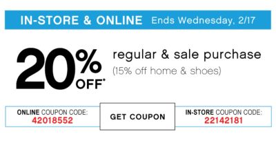 IN-STORE & ONLINE | Ends Wednesday, 2/17 | 20% OFF* regular & sale purchase (15% off home & shoes) | ONLINE COUPON CODE: 42018552 | GET COUPON | IN-STORE COUPON: 22142181