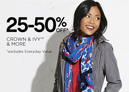 25-50% OFF* | CORWN & IVY™ & MORE | *excludes Everywhere Value