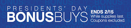PRESIDENTS' DAY BONUSBUYS | ENDS 2/15 While supplies last. Coupons excluded.