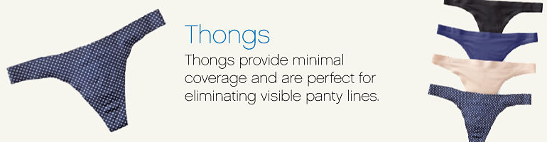 Thongs | Thongs provide minimal coverage and are perfect for eliminating visible panty lines.