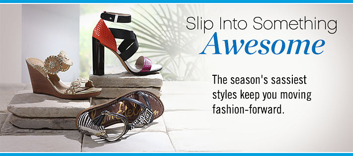 Slip Into Something Awesome - The season's sassiest styles keep you moving fashion-forward
