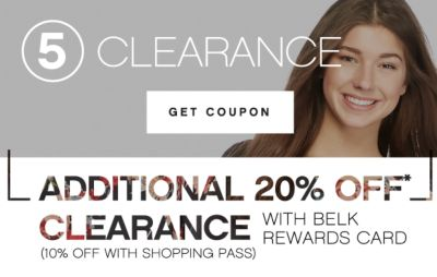 5 | CLEARANCE | GET COUPON | ADDITIONAL 20% OFF* CLEARANCE WITH BELK REWARDS CARD (10% OFF WITH SHOPPING PASS)
