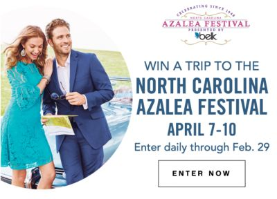 CELEBRATING SINCE 1948 | NORTH CAROLINA AZALEA FESTIVAL | PRESENTED BY belk | WIN A TRIP TO THE NORTH CAROLINA AZALEA FESTIVAL APRIL 7-10 | ENTER DAILY THROUGH FEB 29 | ENTER NOW