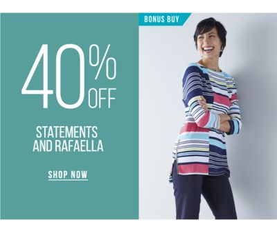 BONUS BUY - 40* off Statements and Rafaelle. Shop Now.