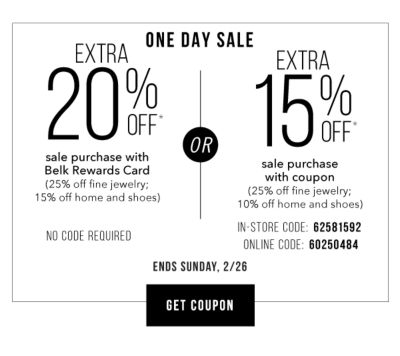One Day Sale - Extra 20% off* sale purchase with Belk Rewards Card (25% off fine jewelry; 15% off home and shoes) NO CODE REQUIRED OR Extra 15% off* sale purchase with coupon (25% off fine jewelry; 10% off home and shoes) {In-Store Code: 62581592, Online Code: 60250484} - Ends Sunday, 2/26. Get Coupon.