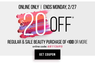 ONLINE ONLY | Ends Monday, 2/27 - $20 off* regular & sale beauty purchase of $100 or more - Online Code: 68113692. Get Coupon.