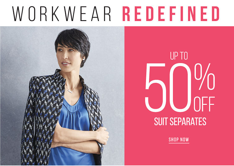 Workwear Redefined - up to 50% off Suit Seperates - SHOP NOW